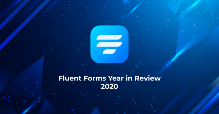 Fluent Forms Year in Review 2020